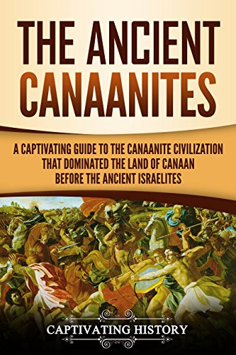 The Ancient Canaanites: A Captivating Guide to the Canaanite Civilization that Dominated the Land of Canaan Before the Ancient Israelites]()