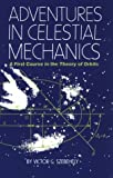 Adventures in Celestial Mechanics : A First Course in the Theory of Orbits, Szebehely, Victor G., 0292751052