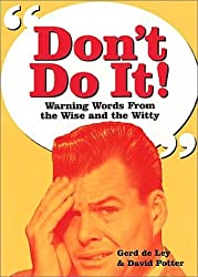 Don't Do It!: Warning Words from the Wise and Witty