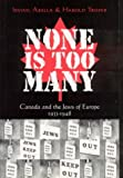 None Is Too Many, Irving M. Abella and Harold M. Troper, 155263289X