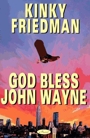 GOD BLESS JOHN WAYNE (Kinky Friedman Novels), Friedman, Kinky