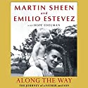 Along the Way: The Journey of a Father and Son Audiobook by Martin Sheen, Emilio Estevez, Hope Edelman Narrated by Martin Sheen, Emilio Estevez