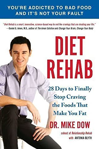 Diet Rehab: 28 Days To Finally Stop Craving the Foods That Make You Fat by Dow, Mike, Blyth, Antonia Reprint Edition (Diet Rehab By Mike Dow)