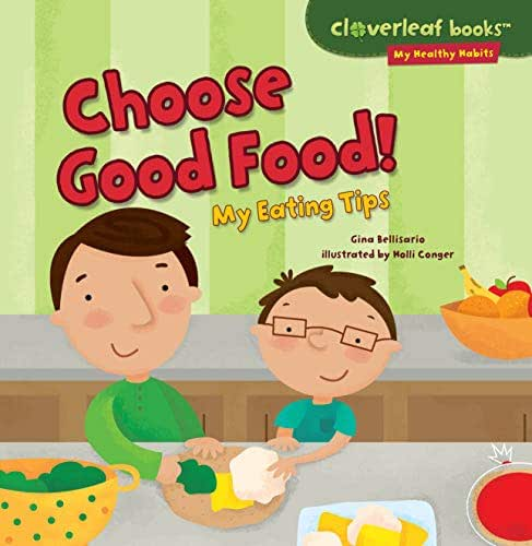 Choose Good Food!: My Eating Tips (Cloverleaf Books ™ ― My Healthy Habits)