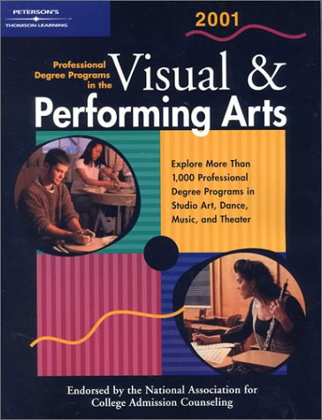 Peterson's Professional Degree Programs in the Visual & Performing Arts, 2 001 (Peterson's Professional Degree Programs in the Visual and Performing Arts, 2001)