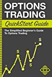 Options Trading: QuickStart Guide - The Simplified Beginner's Guide to Options Trading (Options Trading, Trading Options, Options Trading for Beginners)