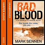 Bad Blood: A DI Charlotte Savage Novel, Book 2 | Mark Sennen
