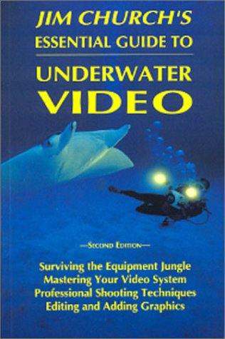 Jim Church's Essential Guide to Underwater Video, Second Edition
