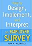 How to Design, Implement, and Interpret an Employee Survey, John H. McConnell, 0814473385