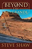 Beyond the Rio Grande, Steve Shaw, 0595674925
