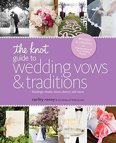 The Knot Guide to Wedding Vows and Traditions [Revised Edition]: Readings, Rituals, Music, Dances, and Toasts The Knot Wedding