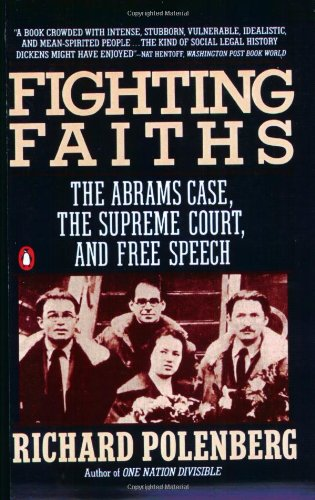 Fighting Faiths: The Abrams Case, The Supreme Court, and Free Speech