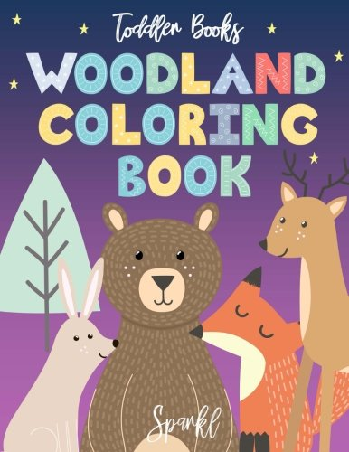 Toddler Books Woodland Coloring Book: Wonderful Woodland Animals and Nature Coloring Book for Toddlers Little Ones and Kids