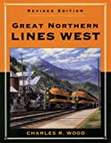 Great Northern Lines West, Charles R. Wood, 0963379178