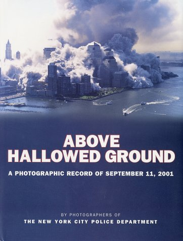 Above Hallowed Ground: A Photographic Record of September 11, 2001 -