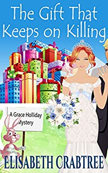 The Gift That Keeps on Killing (A Grace Holliday Cozy Mystery Book 6) by [Crabtree, Elisabeth]