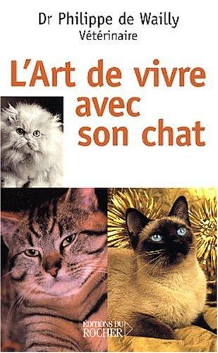 L'art de vivre avec son chat Broché – 7 mai 2003 Editions du Rocher 2268045633 TL2268045633 Conseils pratiques et divers