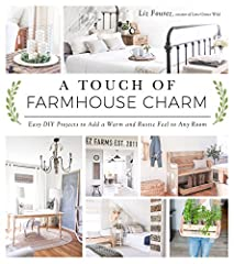 Create the Home You've Always Dreamed of with Easy, Authentic Farmhouse Décor              Opening A Touch of Farmhouse Charm is like taking a breath of fresh, clean country air. With the turn of each page, Liz Fourez leads yo...