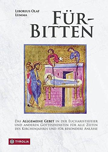 Für-Bitten: Das Allgemeine Gebet in der Eucharistiefeier und anderen Gottesdiensten für alle Zeiten des Kirchenjahres und Fürbitten für spezielle Anlässe