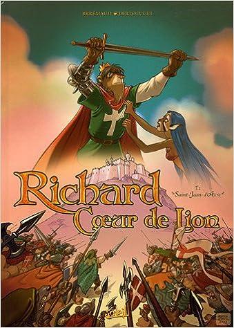 Lire en ligne Richard Coeur de Lion, Tome 1 : Saint Jean d'Acre pdf