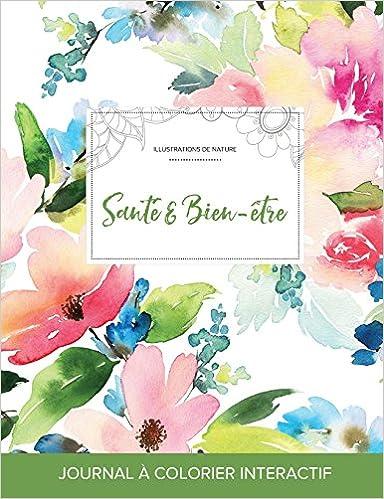 Journal de Coloration Adulte: Sante & Bien-Etre (Illustrations de Nature, Floral Pastel) pdf