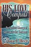 His Love Compels, Thomas H. Olbricht, 0899008631