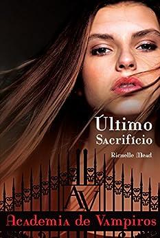 Último sacrifício (Academia de vampiros Livro 6) por [Mead, Richelle]