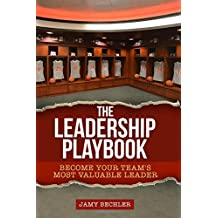 The Leadership Playbook: Become Your Team's Most Valuable Leader