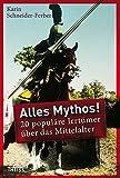 Alles Mythos!: 20 populäre Irrtümer über das Mittelalter