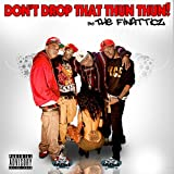Don't Drop That Thun Thun [Explicit]