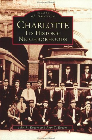 Charlotte, NC: Its Historic Neighborhoods (Images of America (Arcadia Publishing))