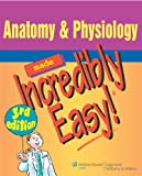 Anatomy and Physiology Made Incredibly Easy (Incredibly Easy!) (Incredibly Easy!) (Incredibly Easy! Series)