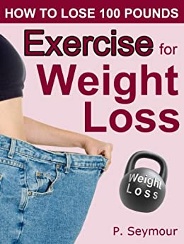 Exercise for Weight Loss (How to Lose 100 Pounds Book 5