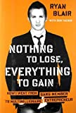 img - for Nothing to Lose, Everything to Gain: How I Went from Gang Member to Multimillionaire Entrepreneur by Blair, Ryan(August 4, 2011) Hardcover book / textbook / text book