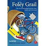 The Foley Grail: The Art of Performing Sound for Film, Games, and Animation by Vanessa Theme Ament (2014-03-29)