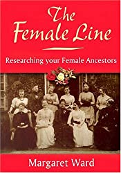 The Female Line: Researching Your Female Ancestors (Family History)