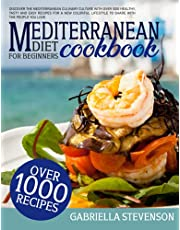 Mediterranean Diet Cookbook for Beginners: Discover The Mediterranean Culinary Culture with Over 1000 Healthy, Tasty and Easy Recipes for a New Colorful Lifestyle to Share with The People You Love