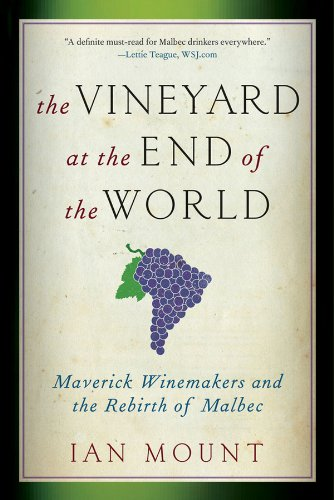 (The Vineyard at the End of the World: Maverick Winemakers and the Rebirth of Malbec)