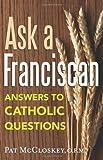 Ask a Franciscan, Pat O. F. M. McCloskey and Patrick McCloskey, 0867169702