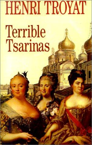Terrible Tsarinas: Five Russian Women in Power Henri Troyat