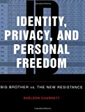 Identity, Privacy, and Personal Freedom, Sheldon Charrett, 1581600429