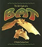 The Life Cycle of a Bat, Rebecca Sjonger and Bobbie Kalman, 0778707016