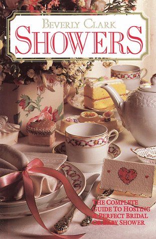 Showers: The Complete Guide to Hosting a Perfect Bridal or Baby - Bridal Beverly Clark