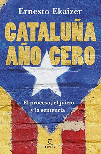 Cataluña año cero: El proceso, el juicio y la sentencia (F. COLECCION) por Ernesto Ekaizer