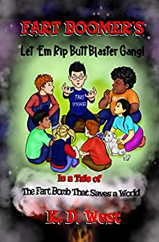 Book cover image for FART BOOMER'S LET 'EM RIP BUTT BLASTER GANG!: IN A TALE OF . . . THE FART BOMB THAT SAVES A WORLD