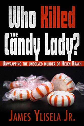 Who Killed the Candy Lady?: Unwrapping the Unsolved Murder of Helen Brach