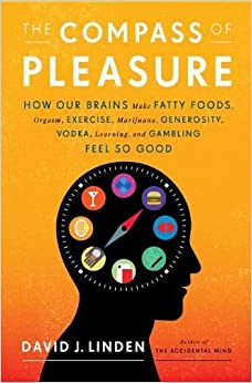The Compass of Pleasure: How Our Brains Make Fatty Foods, Orgasm, Exercise, Marijuana, Generosity, Vodka, Learning, and Gambling Feel So Good by David J. Linden (2011-04-14)
