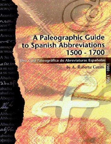 A Paleographic Guide to Spanish Abbreviations 1500-1700: Una Gu?a Paleogr?fica de Abbreviaturas Espa?olas 1500-1700 (English and Spanish Edition)