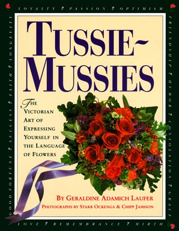 Tussie-Mussies: The Victorian Art of Expressing Yourself in the Language of Flowers by Workman Publishing Company
