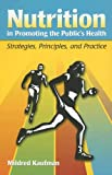 Nutrition in Promoting the Public's Health: Strategies, Principles, and Practice, Mildred Kaufman, 0763728403